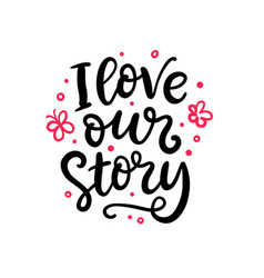 i love our story hand written lettering vector image vector image