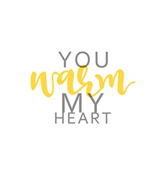 You warm my heart calligraphic inscription vector
