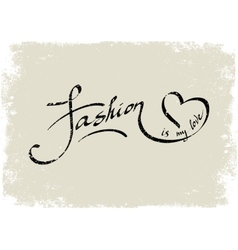 Fashion is my love lettering vector