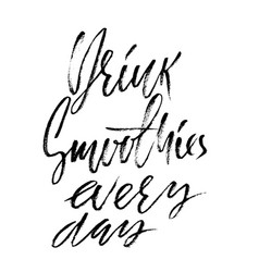 Drink smoothies every day hand drawn modern brush vector