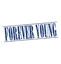 Forever young blue grunge vintage stamp isolated vector