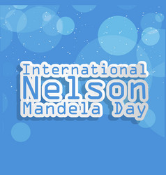 International nelson mandela day vector