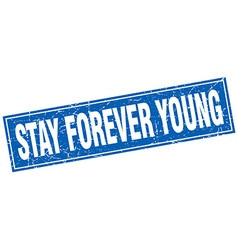 Stay forever young blue square grunge stamp on vector