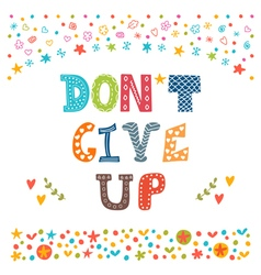 Dont give up inspirational quote hand drawn vector