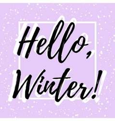 Hello winter welcoming card with lettering vector