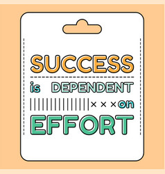 Success is dependent on effort inspirational and vector
