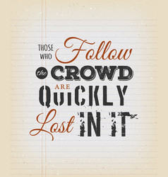 Those who follow the crowd are quickly lost in it vector