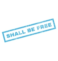 Shall Be Free Rubber Stamp vector image vector image