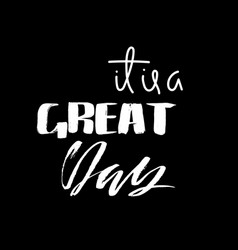 It is a great day hand drawn lettering vector