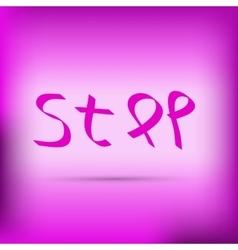 Pink ribbon inscription stop vector image