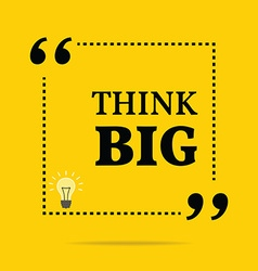 Inspirational motivational quote think big simple vector
