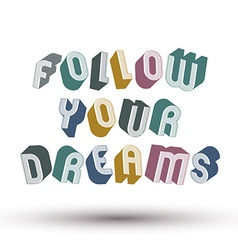 Follow your dreams phrase made with 3d retro style vector