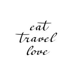 eat travel love calligraphy vector image