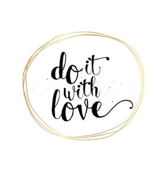 Do it with love inscription greeting card with vector