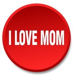 I love mom red round flat isolated push button vector