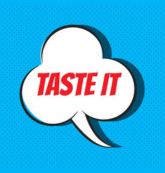 Comic speech bubble with phrase taste it vector