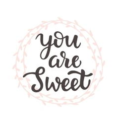 You are Sweet hand drawn brush lettering vector image vector image