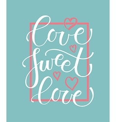 Love sweet love lettering typography poster vector image