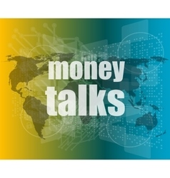 Money talks words on digital touch screen vector