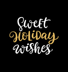 sweet holiday wishes christmas ink lettering vector image