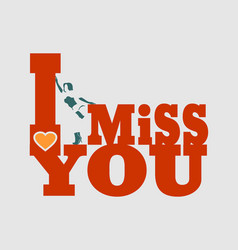 i miss you vector image vector image