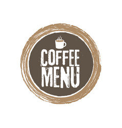 Coffe menu letters and cup grunge circle vector