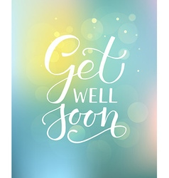 Hand sketched inspirational quote get well soon vector