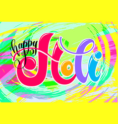 happy holi hand lettering inscription text to vector image vector image