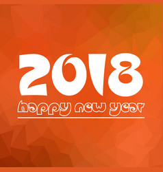 happy new year 2018 on orange low polygon vector image