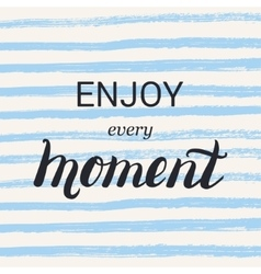 Enjoy every moment lettering calligraphy on brush vector