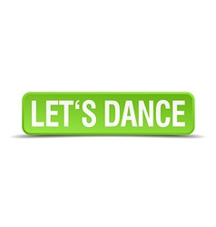 Lets dance green 3d realistic square isolated vector
