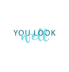 You look well calligraphic inscription handmade vector