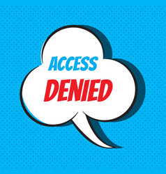 Comic speech bubble with phrase access denied vector