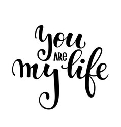 You are my life hand drawn creative calligraphy vector