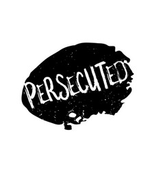 Persecuted rubber stamp vector
