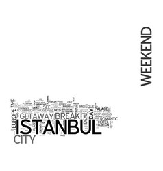 A weekend city break in istanbul text word cloud vector