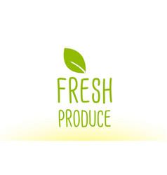 Fresh produce green leaf text concept logo icon vector