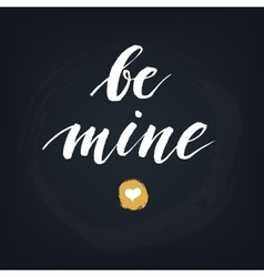 Be mine handwritten modern calligraphy quote vector