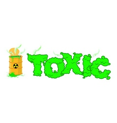 Toxic text poisonous green fumes open barrel with vector
