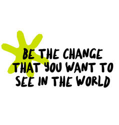 Be the change that you want to see in the world vector