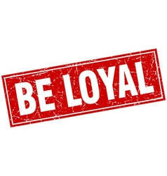 Be loyal red square grunge stamp on white vector