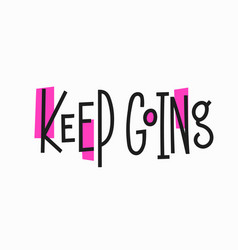 Keep going quote typography lettering vector