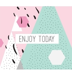 Enjoy today inscription on abstract background vector