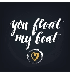 You float my boat handwritten modern calligraphy vector