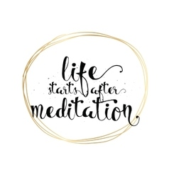 Life starts after meditation inscription greeting vector