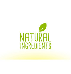 Natural ingredients green leaf text concept logo vector