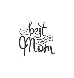 Best mom forever vector