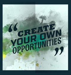 Create your own opportunities inspirational vector