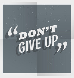 Dontt give up quotation background vector