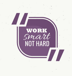 Work smart not hard quotation frame vector